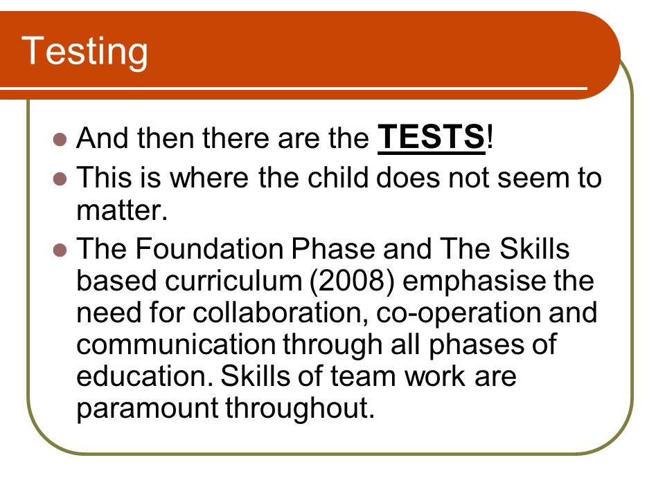 Testing And then there are the TESTS. This is where the child does not seem to matter.