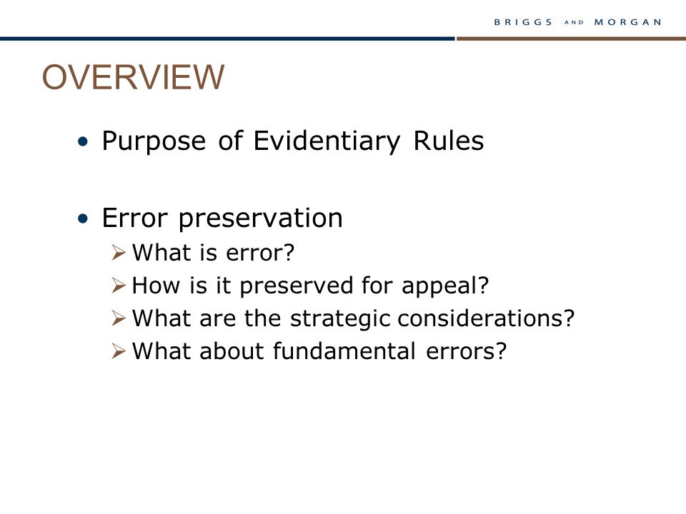 OVERVIEW Purpose of Evidentiary Rules Error preservation  What is error.