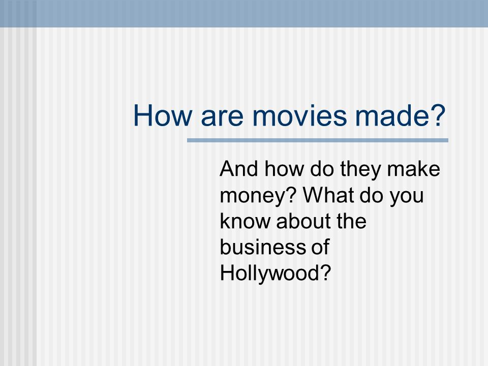 How are movies made And how do they make money What do you know about the business of Hollywood