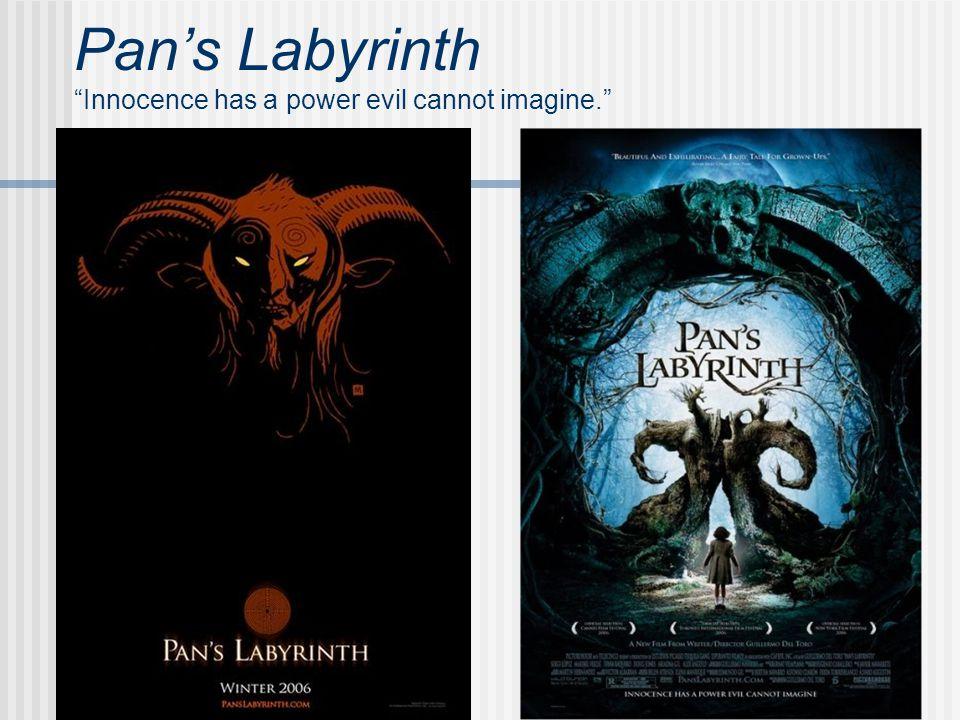 Pan's Labyrinth Innocence has a power evil cannot imagine.