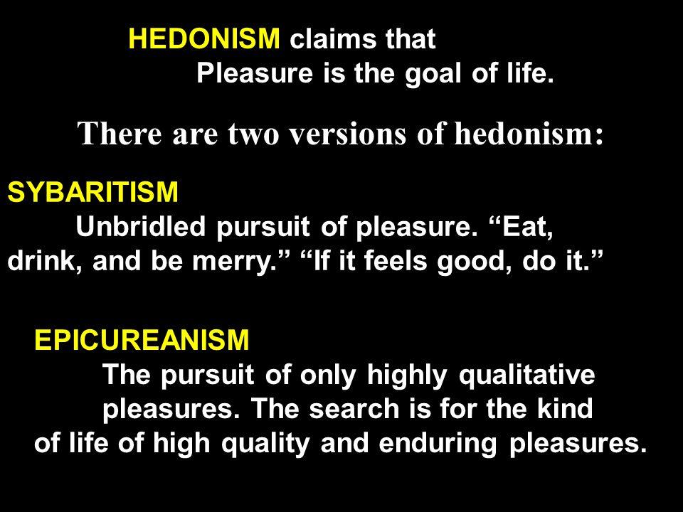 SYBARITISM Unbridled pursuit of pleasure.