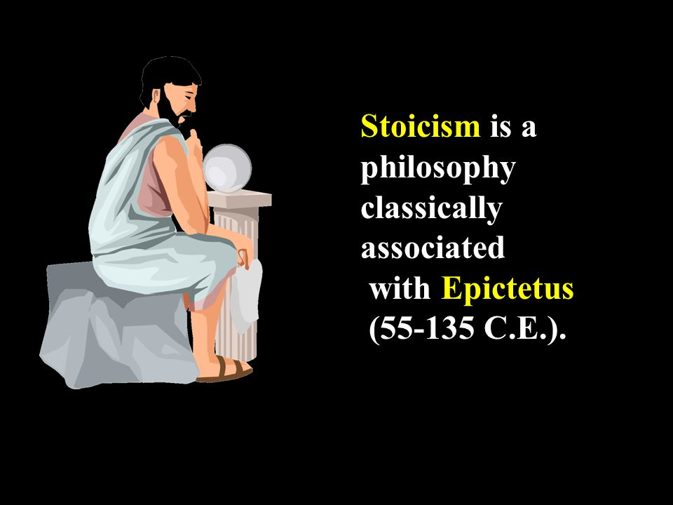 Stoicism is a philosophy classically associated with Epictetus (55-135 C.E.).