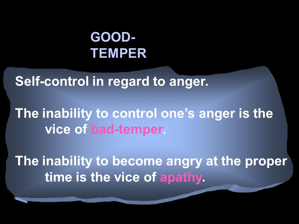 GOOD- TEMPER Self-control in regard to anger.