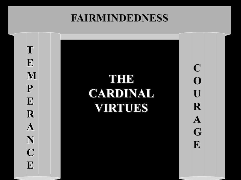 FAIRMINDEDNESS TEMPERANCE COURAGECOURAGE THECARDINALVIRTUES