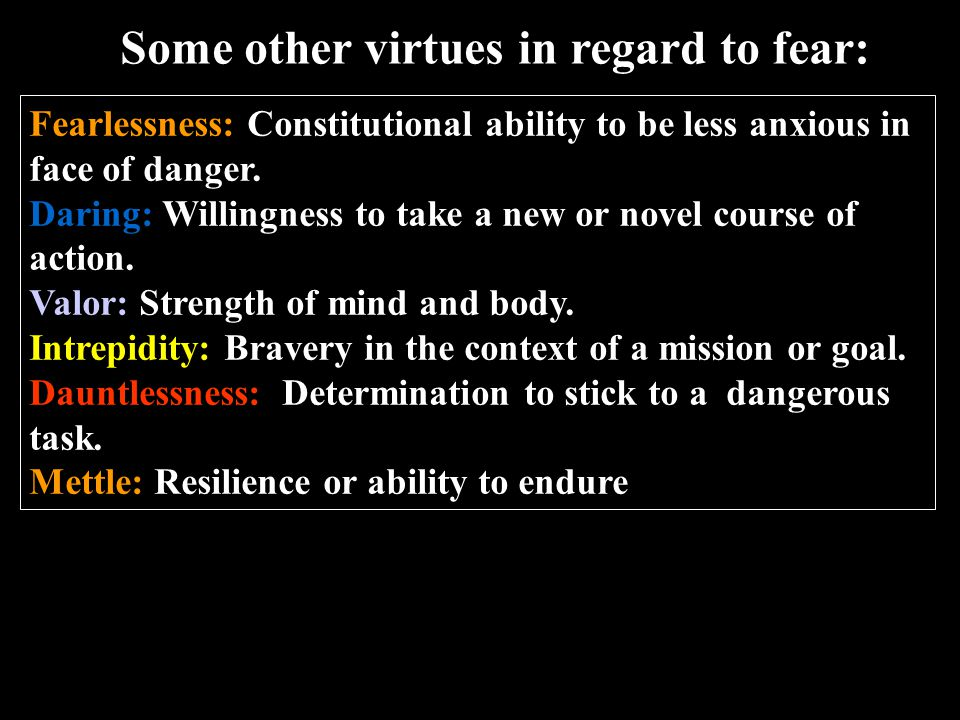 Fearlessness: Constitutional ability to be less anxious in face of danger.