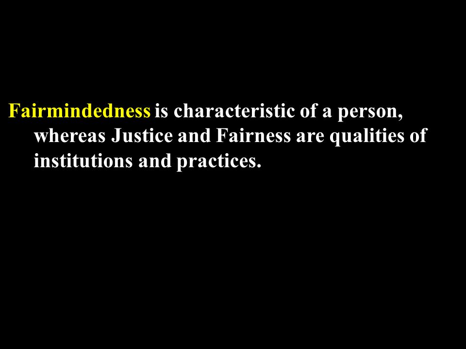 Fairmindedness is characteristic of a person, whereas Justice and Fairness are qualities of institutions and practices.