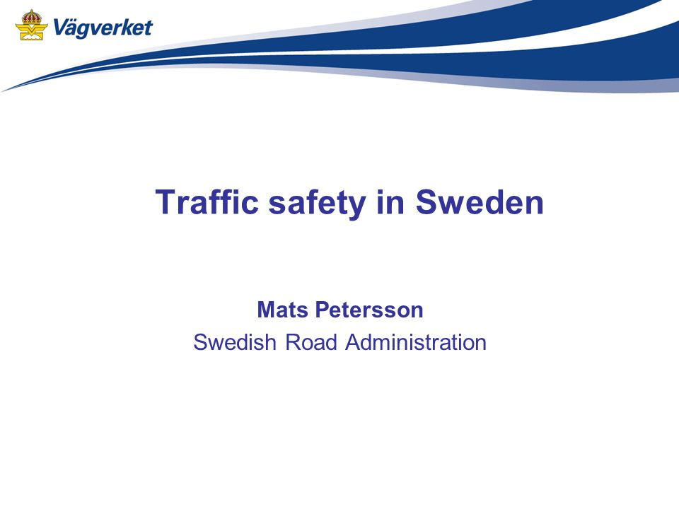 Traffic safety in Sweden Mats Petersson Swedish Road Administration