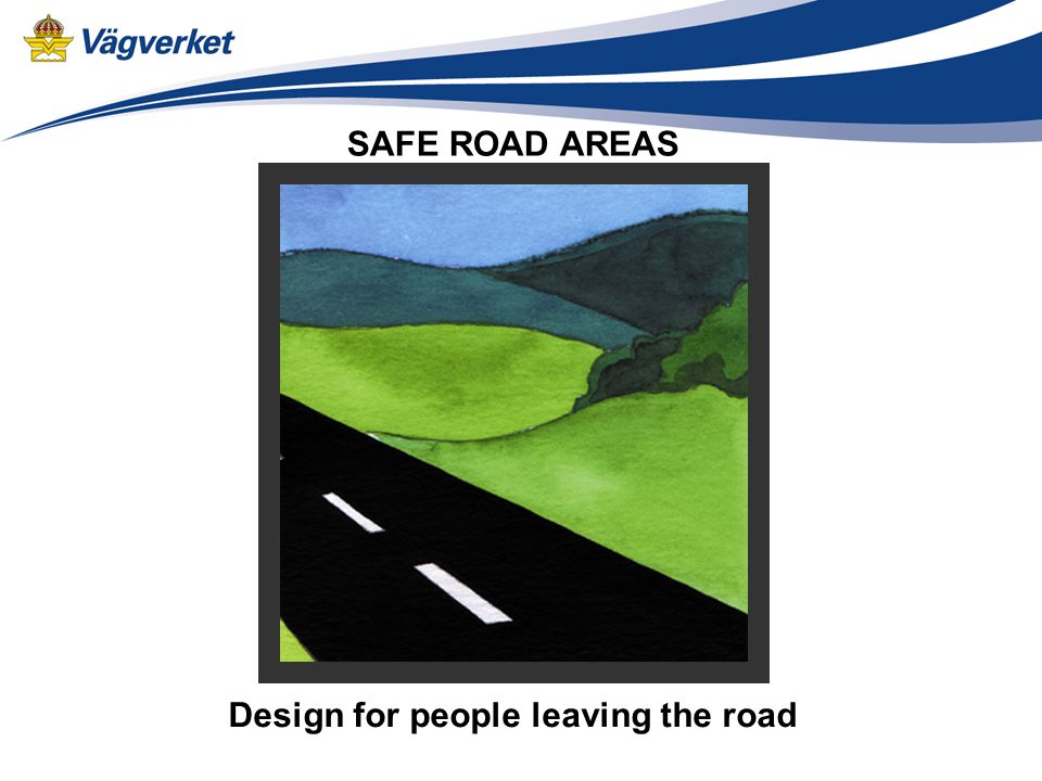 SAFE ROAD AREAS Design for people leaving the road