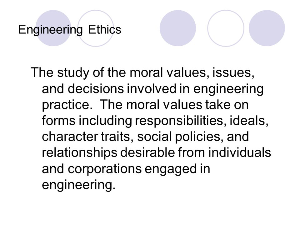 "Defining Ethics and Engineering Ethics Ethics - synonyms for ""morally correct"" or justified - set of justified moral principles of obligation, rights,"