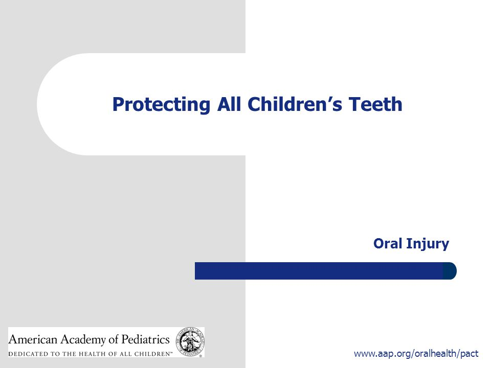 2 www.aap.org/oralhealth/pact Introduction Dental injuries are very common, and up to 30% of children injure their primary teeth.