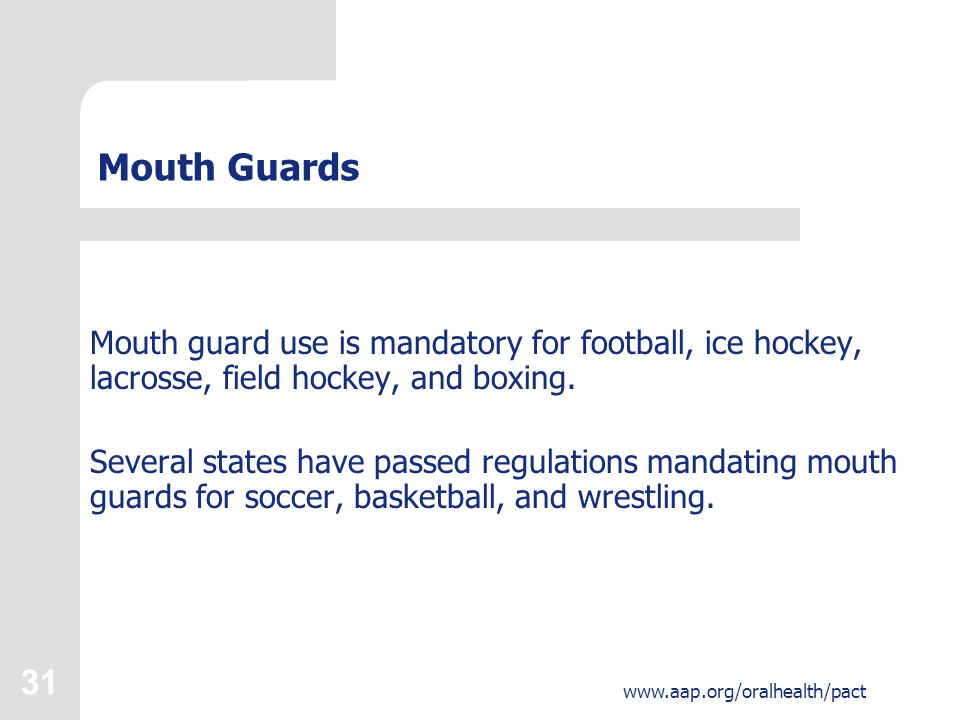 32 www.aap.org/oralhealth/pact Facts About Mouth Guard Use 1.