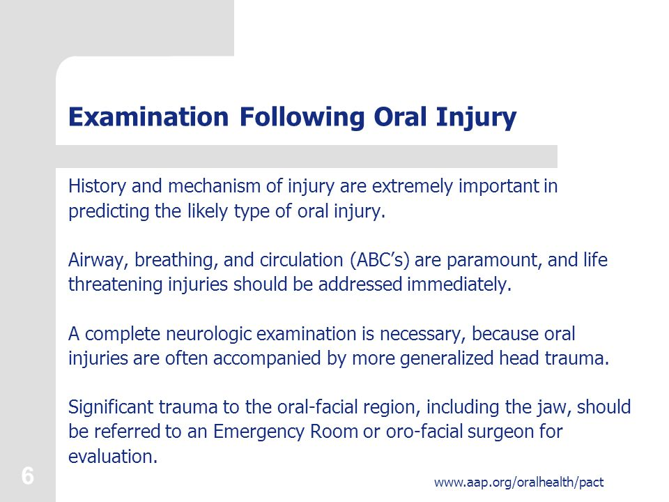 7 www.aap.org/oralhealth/pact Examination Following Oral Injury, continued 1.