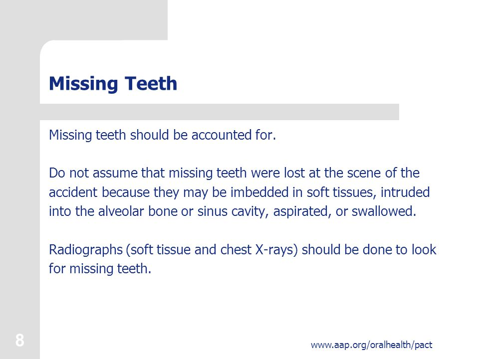 8 www.aap.org/oralhealth/pact Missing Teeth Missing teeth should be accounted for.