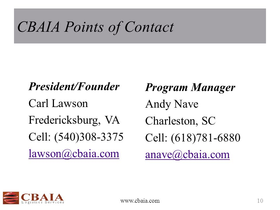 CBAIA Points of Contact President/Founder Carl Lawson Fredericksburg, VA Cell: (540)308-3375 lawson@cbaia.com Program Manager Andy Nave Charleston, SC
