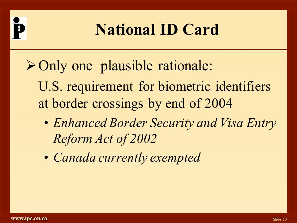 www.ipc.on.ca Slide 13 National ID Card  Only one plausible rationale: U.S.