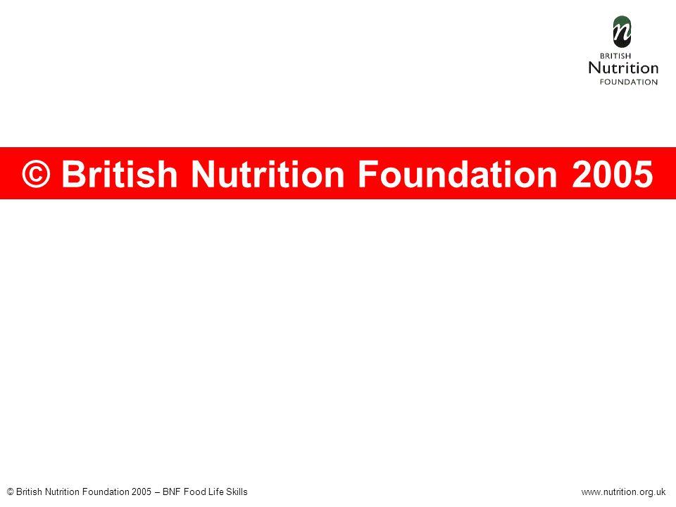 © British Nutrition Foundation 2005 – BNF Food Life Skillswww.nutrition.org.uk © British Nutrition Foundation 2005