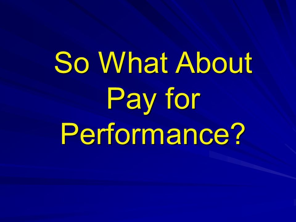So What About Pay for Performance?