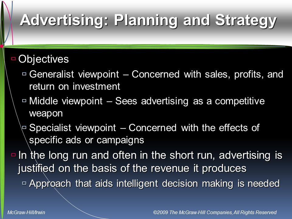 McGraw-Hill/Irwin ©2009 The McGraw-Hill Companies, All Rights Reserved Advertising: Planning and Strategy  Objectives  Generalist viewpoint – Concer