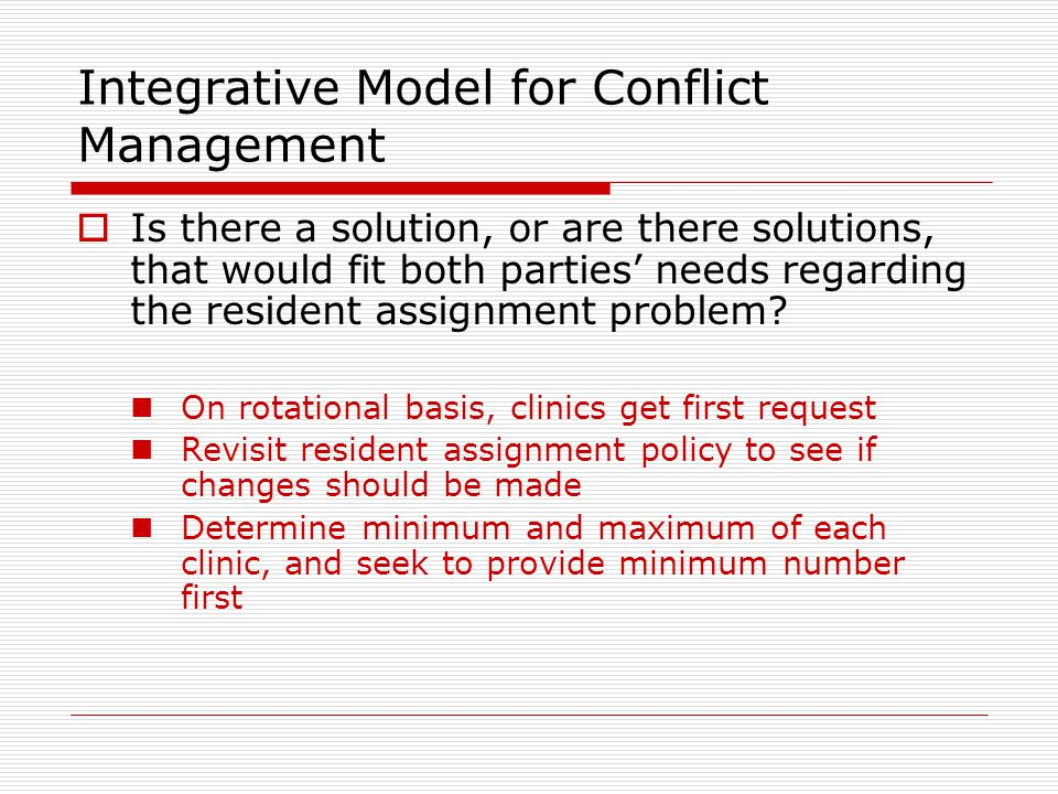 Integrative Model for Conflict Management  Is there a solution, or are there solutions, that would fit both parties' needs regarding the resident ass