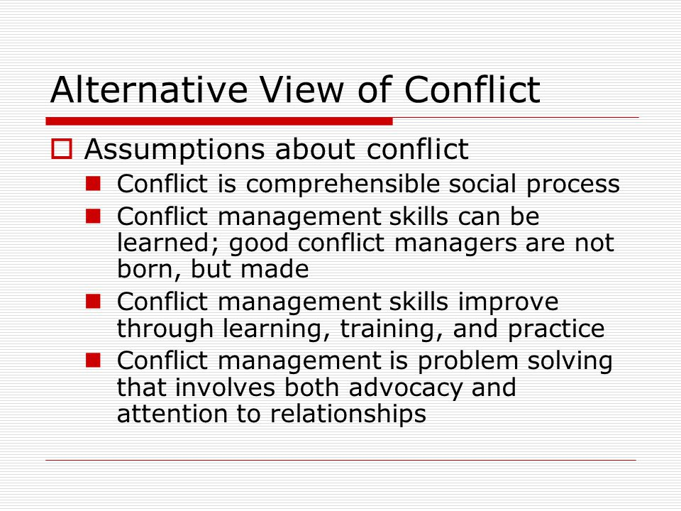 Everyday Conflict Goals and Objectives  Understand own conflict management style  Learn when your style works best  Introduce integrative model for conflict management