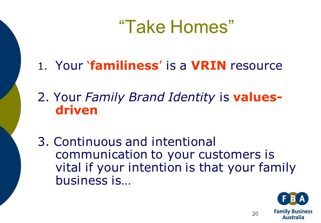 """20 """"Take Homes"""" 1. Your 'familiness' is a VRIN resource 2. Your Family Brand Identity is values- driven 3. Continuous and intentional communication to"""