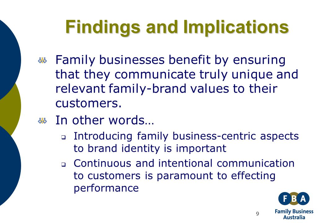 9 Findings and Implications Family businesses benefit by ensuring that they communicate truly unique and relevant family-brand values to their custome