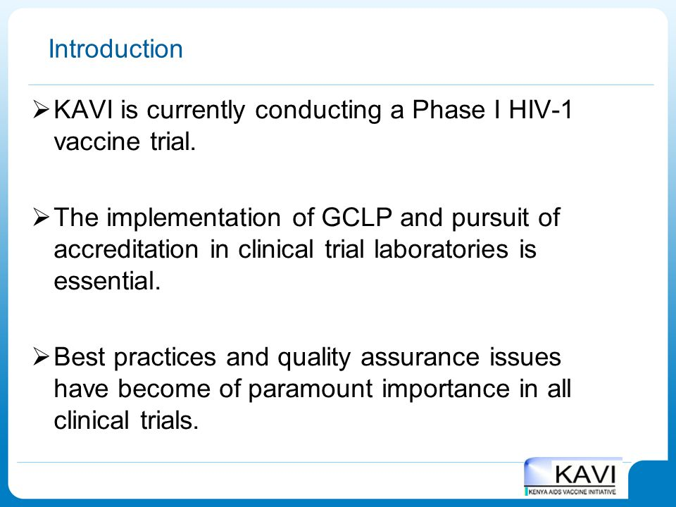 Introduction  KAVI is currently conducting a Phase I HIV-1 vaccine trial.