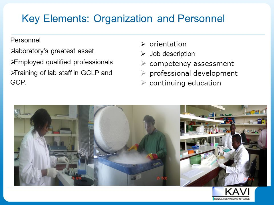 4 Key Elements: Organization and Personnel Personnel  laboratory's greatest asset  Employed qualified professionals  Training of lab staff in GCLP and GCP.