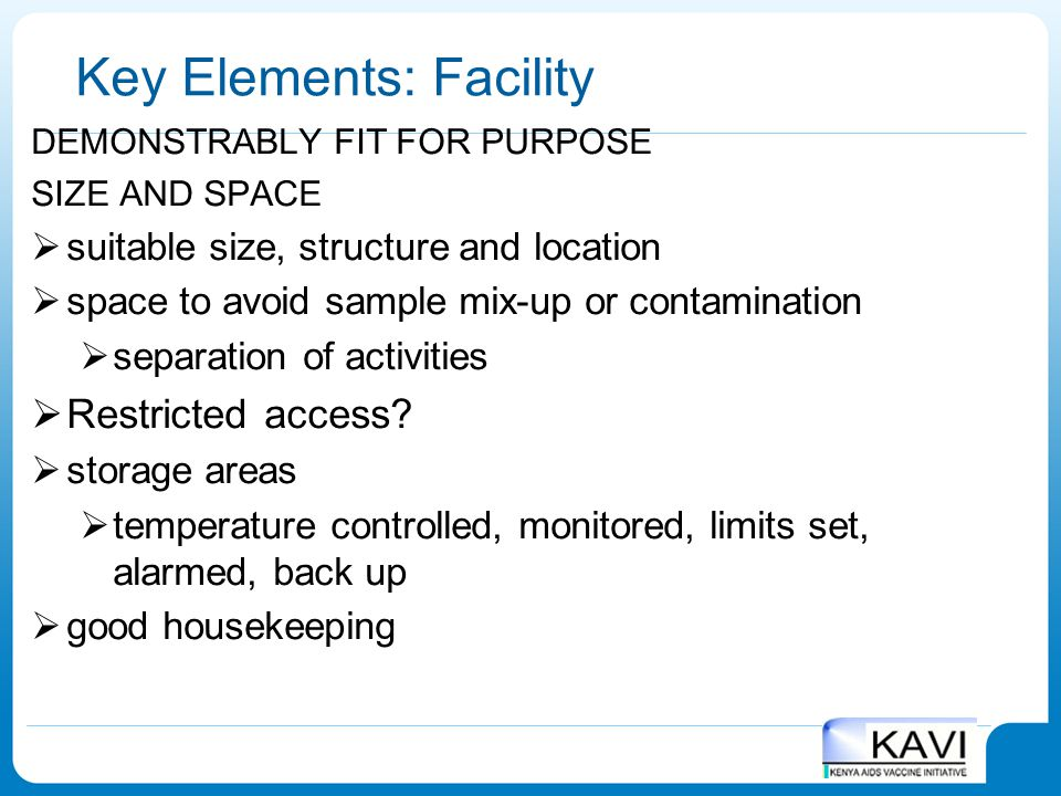 Key Elements: Facility DEMONSTRABLY FIT FOR PURPOSE SIZE AND SPACE  suitable size, structure and location  space to avoid sample mix-up or contamina