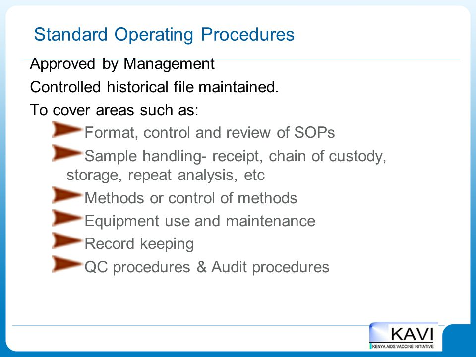 Standard Operating Procedures Approved by Management Controlled historical file maintained. To cover areas such as: Format, control and review of SOPs