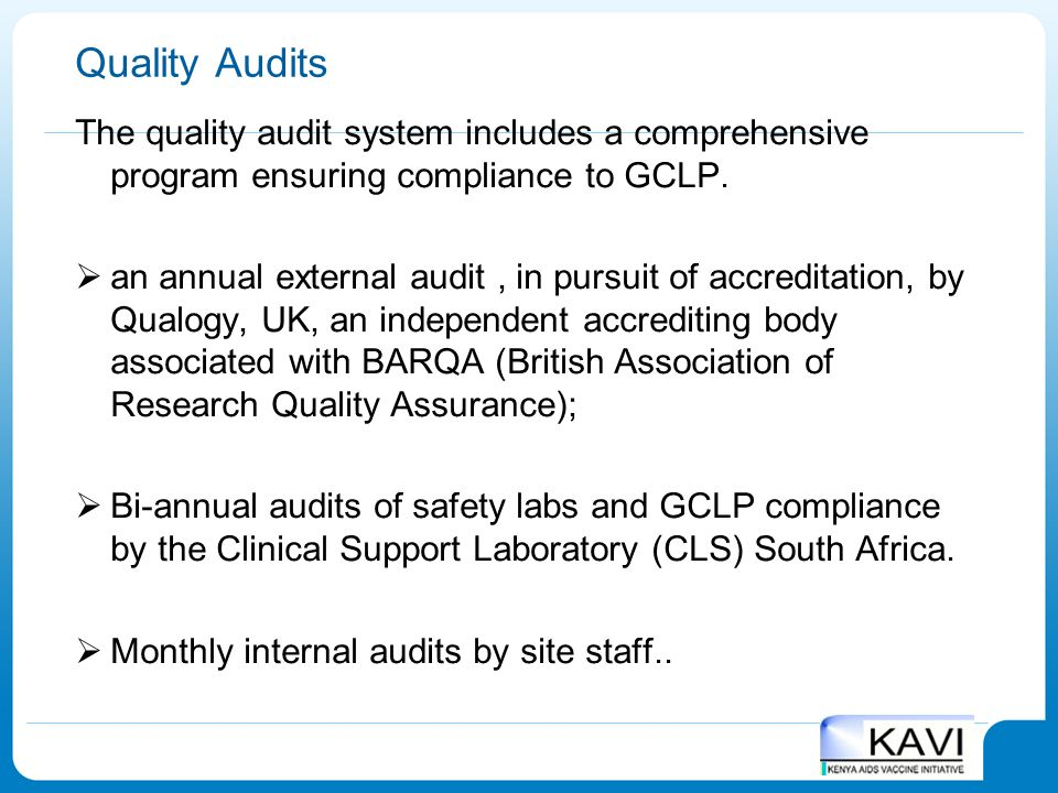 Quality Audits The quality audit system includes a comprehensive program ensuring compliance to GCLP.  an annual external audit, in pursuit of accred