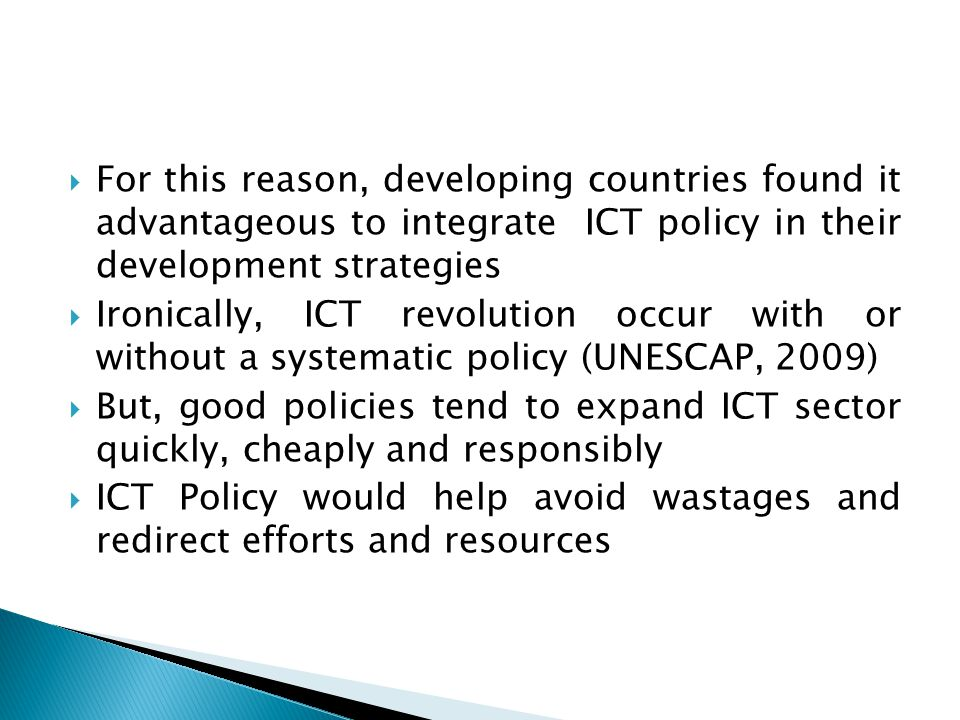  For this reason, developing countries found it advantageous to integrate ICT policy in their development strategies  Ironically, ICT revolution occ
