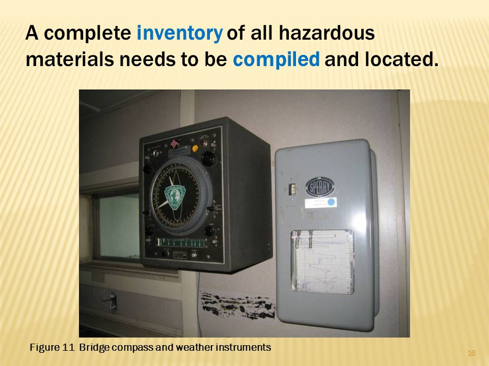A complete inventory of all hazardous materials needs to be compiled and located. 16 Figure 11 Bridge compass and weather instruments