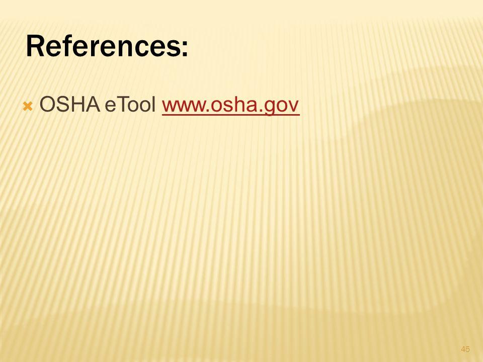 References:  OSHA eTool www.osha.govwww.osha.gov 45
