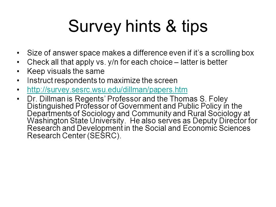 Survey hints & tips Size of answer space makes a difference even if it's a scrolling box Check all that apply vs.