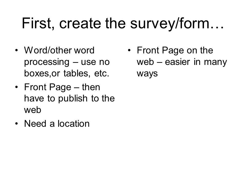 First, create the survey/form… Word/other word processing – use no boxes,or tables, etc.