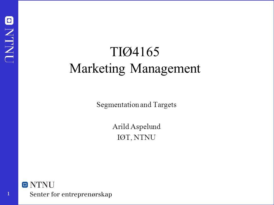 1 TIØ4165 Marketing Management Segmentation and Targets Arild Aspelund IØT, NTNU