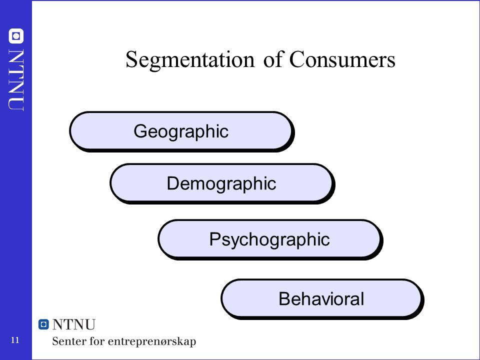 11 Segmentation of Consumers Geographic Demographic Psychographic Behavioral