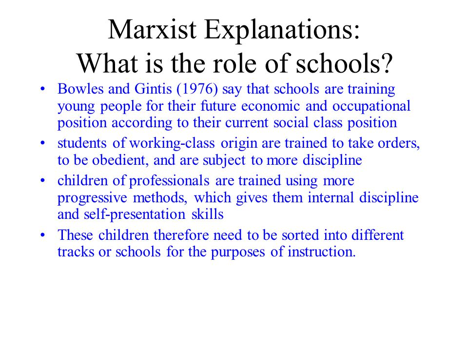 Marxist Explanations: What is the role of schools.