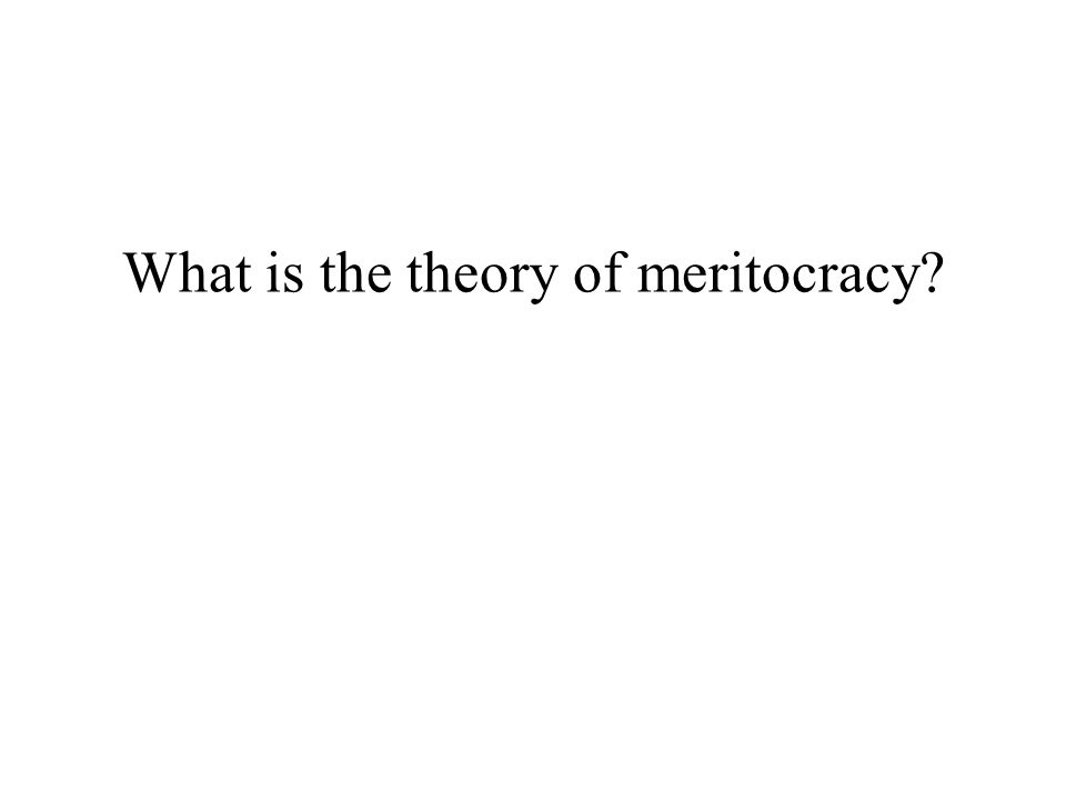 What is the theory of meritocracy