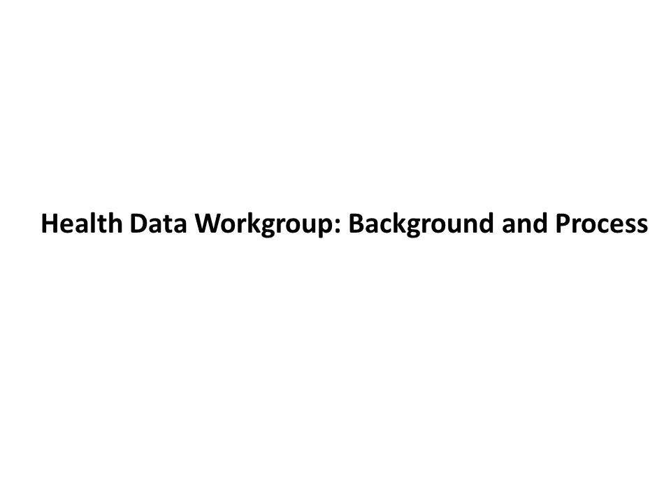 Health Data Workgroup: Background and Process