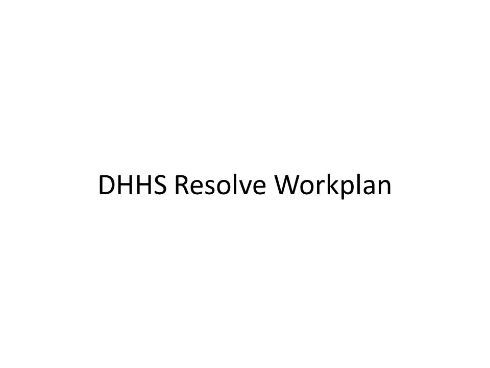 DHHS Resolve Workplan