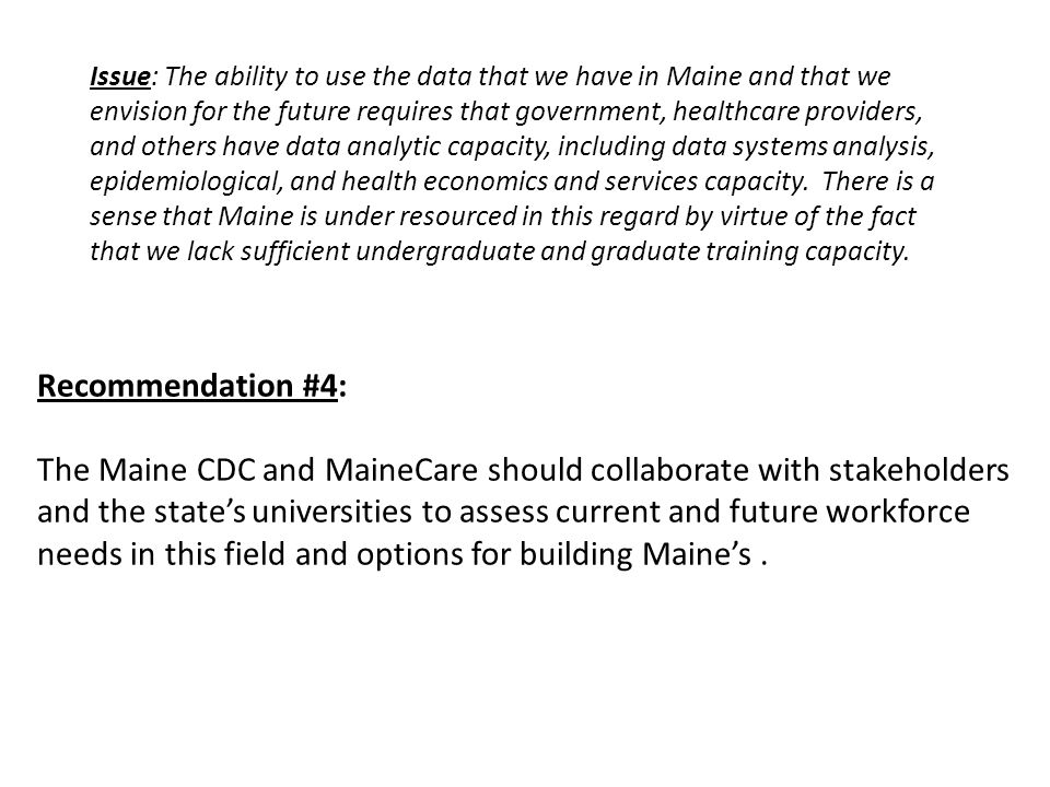 Recommendation #4: The Maine CDC and MaineCare should collaborate with stakeholders and the state's universities to assess current and future workforce needs in this field and options for building Maine's.