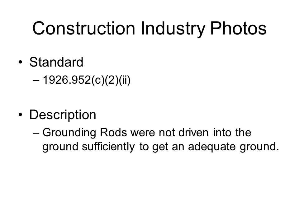 Construction Industry Photos Standard –1926.952(c)(2)(ii) Description –Grounding Rods were not driven into the ground sufficiently to get an adequate ground.