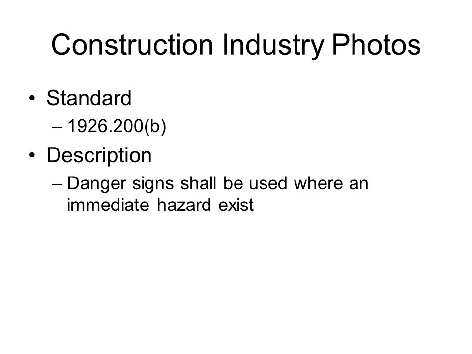 Construction Industry Photos Standard –1926.200(b) Description –Danger signs shall be used where an immediate hazard exist