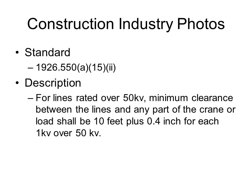 Construction Industry Photos Standard –1926.550(a)(15)(ii) Description –For lines rated over 50kv, minimum clearance between the lines and any part of