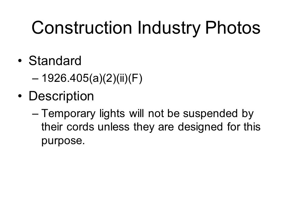 Construction Industry Photos Standard –1926.405(a)(2)(ii)(F) Description –Temporary lights will not be suspended by their cords unless they are designed for this purpose.