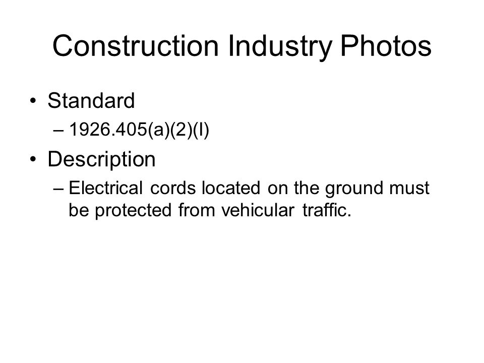 Construction Industry Photos Standard –1926.405(a)(2)(I) Description –Electrical cords located on the ground must be protected from vehicular traffic.