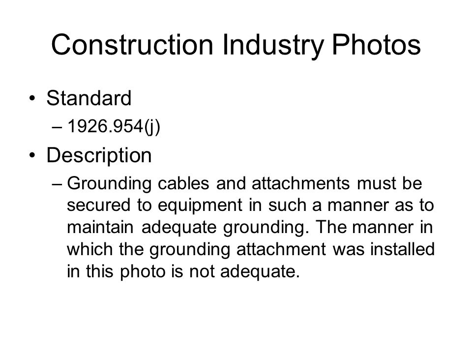 Construction Industry Photos Standard –1926.954(j) Description –Grounding cables and attachments must be secured to equipment in such a manner as to m