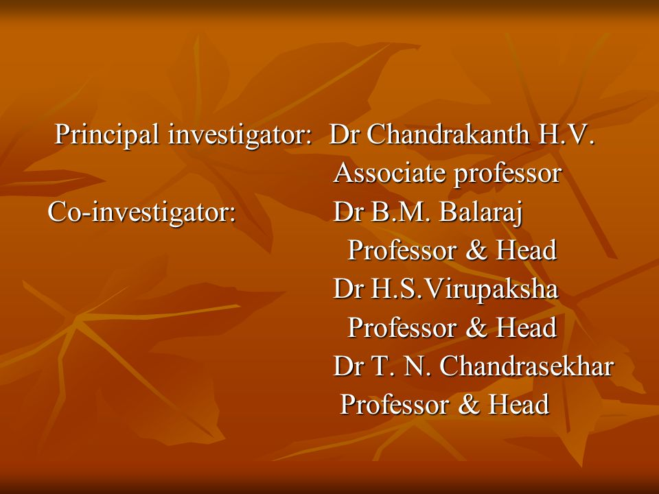 Principal investigator: Dr Chandrakanth H.V. Principal investigator: Dr Chandrakanth H.V. Associate professor Associate professor Co-investigator: Dr